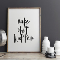 "MAKE SHIT HAPPEN "" Life Motto"" Inspirational Art,Motivational Quote,Best Words,Black And White,Home Decor,office Decor,Word Art,Room Decor"