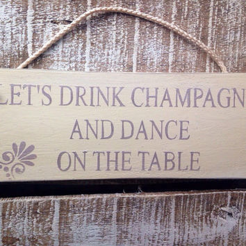Funny Gift. Funny Sign. Alcohol Sign. Let's Drink Champagne. Kitchen Decor. Bar Decor.