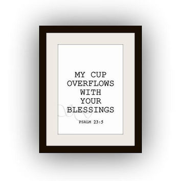 My cup overflows with your blessings  Psalm 23:5 Bible verse Printable Wall Art black and white scripture print decal bible verse digital