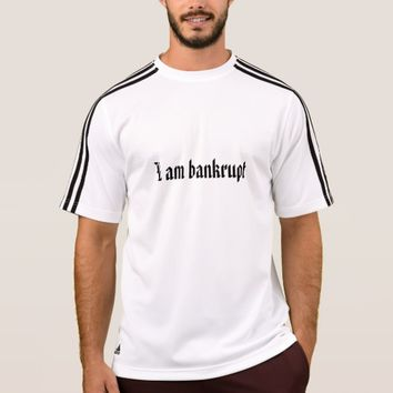 I am bankrupt T-Shirt