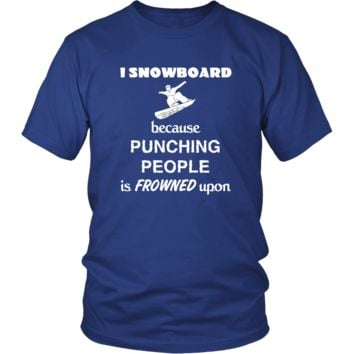 Snowboarding - I Snowboard because punching people is frowned upon - Snow Board Hobby Shirt