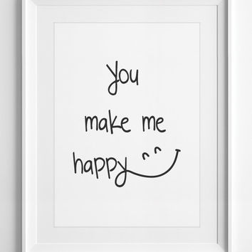 Printable Wall Decor love quote You Make Me Happy inspirational quotes Poster typography White Wall Art gift ALL SIZES, A3