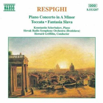 Respighi: Piano Concerto in A minor / Toccata / Fantasia Slava