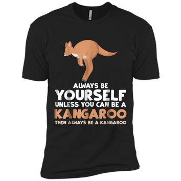 Always Be Yourself Unless You Can Be A Kangaroo  Gift Next Level Premium Short Sleeve Tee