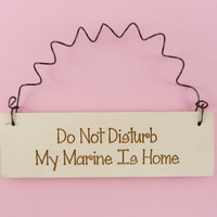 MINI SIGN - Do Not Disturb My Marine Is Home - Decor Handpainted Laser Engraved Military Wife Girlfriend Spouse