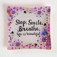 "Square Glass Tray ""Stop. Smile. Breathe. Life Is Beautiful"" by Natural Life"