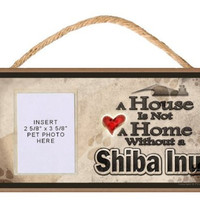 A House is Not a Home without a Shiba Inu Wooden Dog Sign with Clear Insert for Your Pet Photo