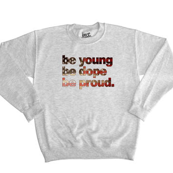 Be young be dope be proud sweater