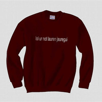 Lol Ur Not Lauren Jauregui Unisex Crewneck Sweatshirt S to 3XL