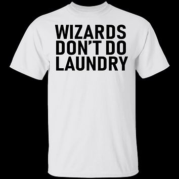 Wizards Don't Do Laundry T-Shirt
