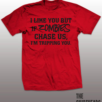 I Like You But If Zombies Chase Us I'm tripping You Shirt - zombie tees, walking, dead, true, blood, vampires, horror, funny, men, women,