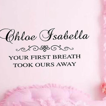 Your First Breath Took Ours Away - with Personalized custom Name -  Nursery Baby Room Vinyl Wall Lettering Decal LARGE sizes 39+ Colors