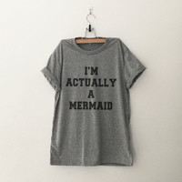 I'm actually a mermaid T-Shirt womens gifts womens girls tumblr hipster band merch fangirls teens girl gift girlfriends present blogger