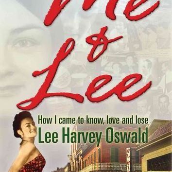 Me & Lee: How I Came to Know, Love and Lose Lee Harvey Oswald: Me & Lee