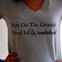 Wonderland Shirt. Feet On The Ground, Head In Wonderland. Alice In Wonderland. Customize By Size And Color.