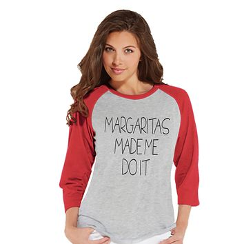 Margaritas Made Me Do It - Margarita Shirt - Funny Drinking Shirt - Womens Red Raglan Tee - Humorous Gift for Her - Drinking Gift for Friend