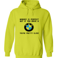 Nobody Is Perfect But If You Drive A BMW Hoodie