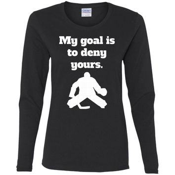 My Goal Is To Deny Yours Funny Hockey Goalie T-Shirt-01  G540L Gildan Ladies' Cotton LS T-Shirt
