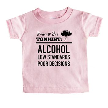 Forecast For Tonight Alcohol Low Standards Poor Decisions Baby Tee