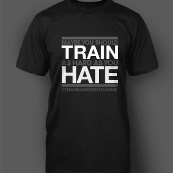 Train As Hard As You Hate T-Shirt