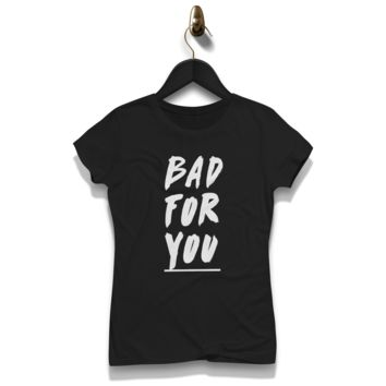 Bad For You Shirt