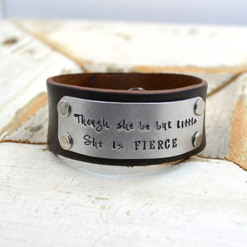 Leather Cuff Bracelet Hand Stamped Quote | Though She Be But Little She is Fierce