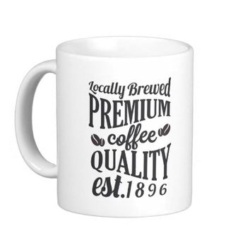 Locally Brewed Premium Quality Coffee Est.1896 Coffee Mug