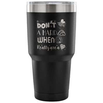 Women's Travel Mug Don't Be A Hard Rock When You 30 oz Stainless Steel Tumbler