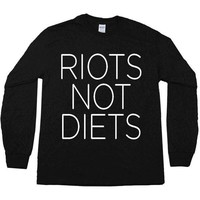 Riots Not Diets -- Unisex Long-Sleeve