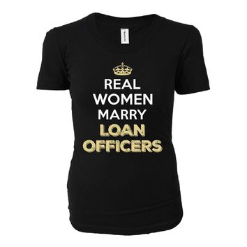 Real Women Marry Loan Officers. Cool Gift - Ladies T-shirt
