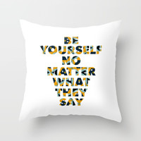 Be yourself no matter what they say Throw Pillow by g-man
