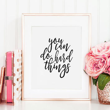 PRINTABLE Art, You Can Do Hard Things,Nursery Girls, Motivational Poster,Inspirational Quote,Wall Art, Gift Idea, Typography Print,Quote Art