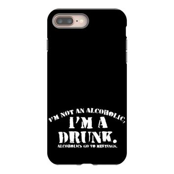i'm not alcoholic i'm a drunk iPhone 8 Plus