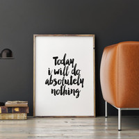 """PRINTABLE Art"""" Today I Will Do Absolutely Nothing"""" Life Motto,Inspirational Art,Relax Poster,Relax Print,Motivation,Typography ,Home Decor"""