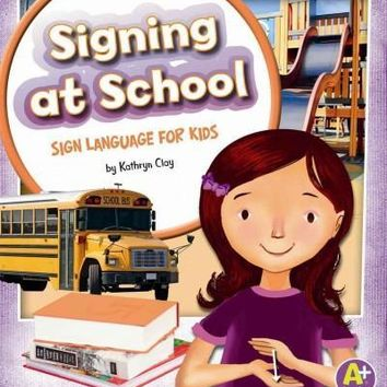 Signing at School: Sign Language for Kids (A+ Books)