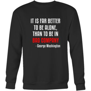 "Happy President's Day - "" It is Better to be Alone ...- George Washington "" - original custom made apparel."