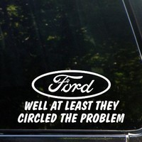 FORD - well at least they circled the problem! Funny Die Cut Vinyl window Decal / Sticker