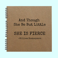 And Though She Be But Little, She is Fierce - Book, Large Journal, Personalized Book, Personalized Journal, Scrapbook, Smashbook