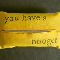 "Tissue Cozy ""you have a booger"""