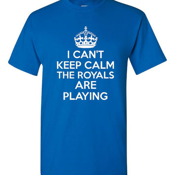 I Can't Keep Calm the Royals Are Playing Baseball Fans KC Fans Royals Playoffs Baseball Shirt