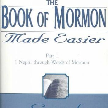 The Book of Mormon Made Easier: 1 Nephi Through Words of Mormon (Gospel Studies Series, 4)