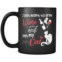 Funny Wine Cat Mug I Just Want To Drink Wine And Pet 11oz Black Coffee Mugs
