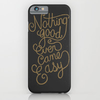Nothing good ever came easy iPhone & iPod Case by Alpha-Tone