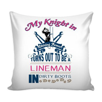 Funny Lineman Graphic Pillow Cover My Knight In Shining Armor Turns Out To