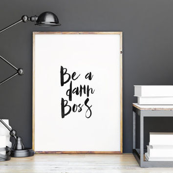 "PRINTABLE Art""Be A Damn Boss""Motivational Quote,Office Decor,Typography Quote,Inspirational Quote,Office Print,Business Decor,Instant"