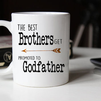 Only the best brothers get promoted to Godfather, Godfather Gift, Christening Gift, Baptism Gift, Gift for Brother, Godfather Mug