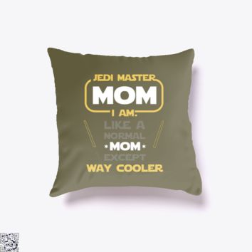 Jedi Master Mom Just Like Normal Mom Except Way Cooler, Mother's Day Throw Pillow Cover
