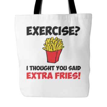 "Exercise? I Thought You Said Extra Fries Tote Bag, 18"" x 18"""