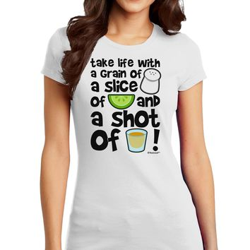 Take Life with a Grain of Salt and a Shot of Tequila Juniors T-Shirt by TooLoud