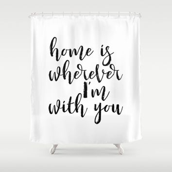 """Love Quote """"home is wherever im with you"""" Valentines Day One Year anniversary Wedding Gift Print Shower Curtain by PrintableLifeStyle"""